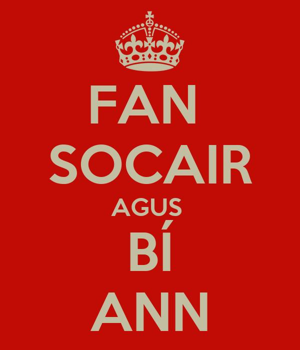 FAN  SOCAIR AGUS  BÍ ANN