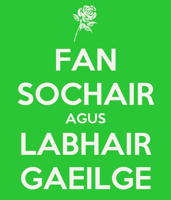FAN SOCHAIR AGUS LABHAIR GAEILGE