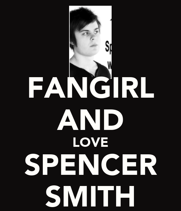 FANGIRL AND LOVE SPENCER SMITH