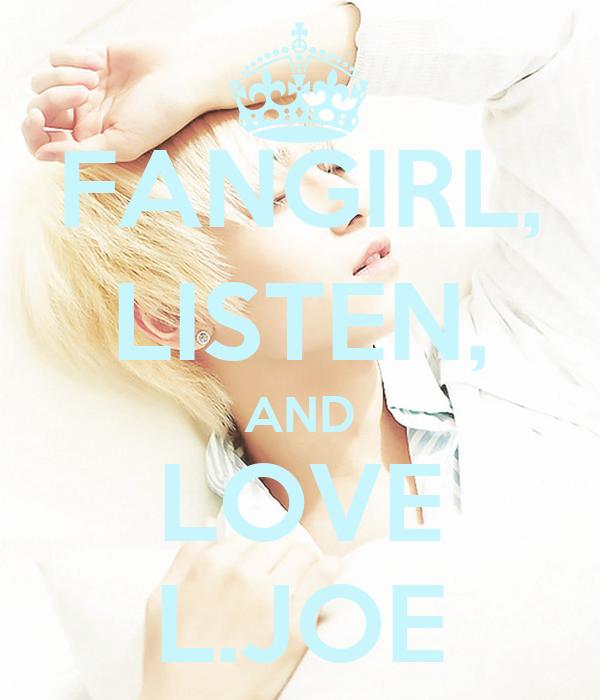 FANGIRL, LISTEN, AND LOVE L.JOE