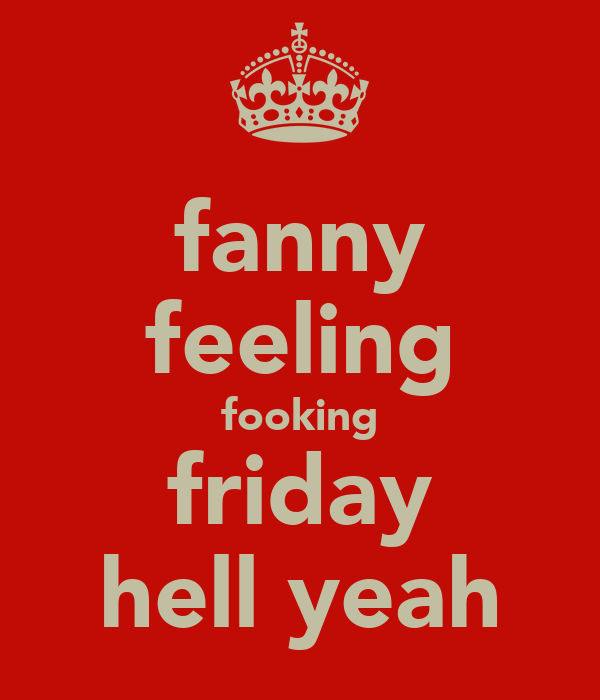 fanny feeling fooking friday hell yeah