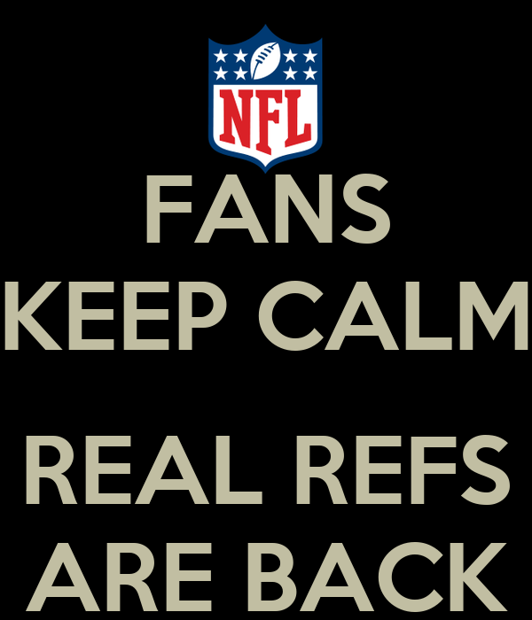 FANS KEEP CALM  REAL REFS ARE BACK