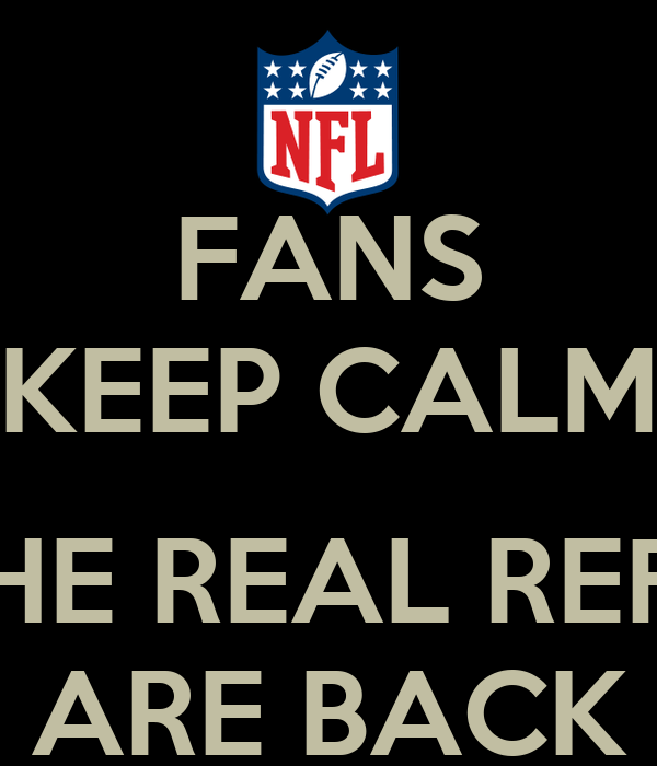 FANS KEEP CALM  THE REAL REFS ARE BACK