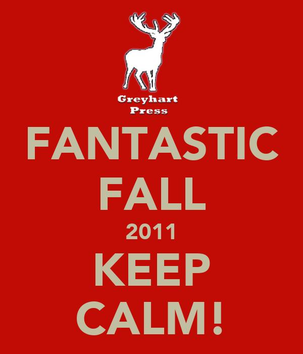 FANTASTIC FALL 2011 KEEP CALM!