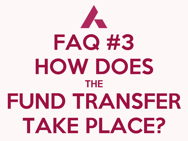 FAQ #3 HOW DOES THE FUND TRANSFER TAKE PLACE?