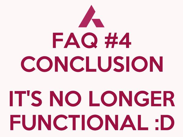 FAQ #4 CONCLUSION  IT'S NO LONGER FUNCTIONAL :D