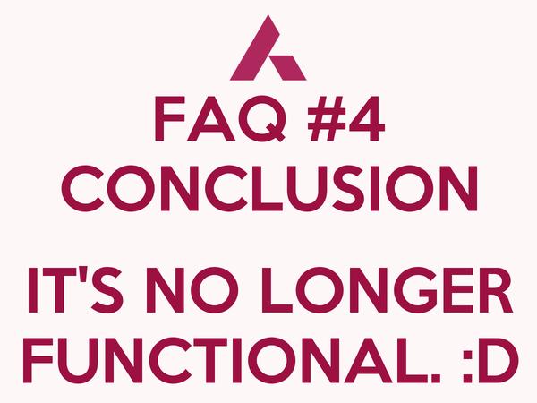 FAQ #4 CONCLUSION  IT'S NO LONGER FUNCTIONAL. :D