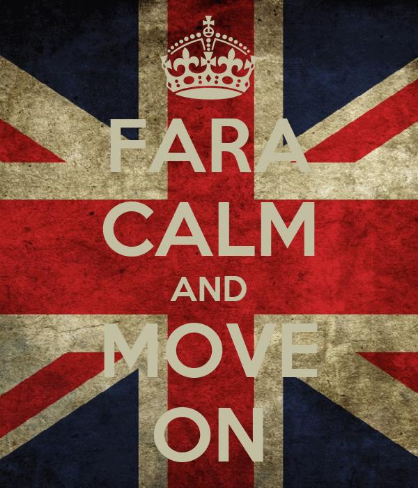 FARA CALM AND MOVE ON