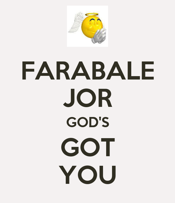 FARABALE JOR GOD'S GOT YOU