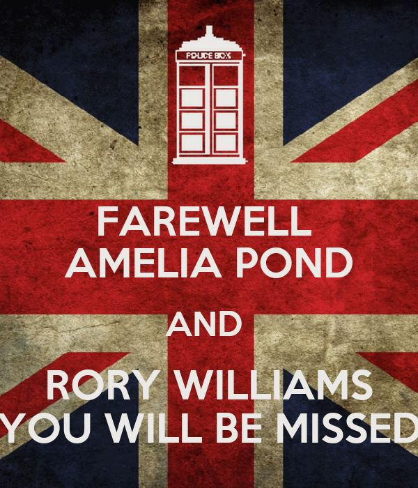 FAREWELL  AMELIA POND AND  RORY WILLIAMS YOU WILL BE MISSED