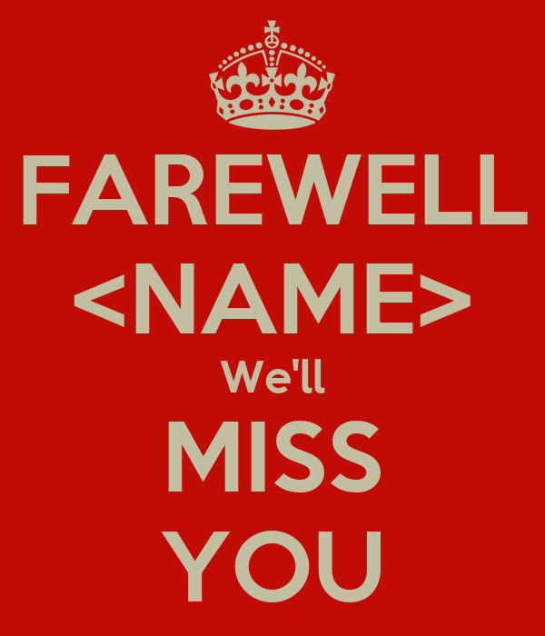 FAREWELL <NAME> We'll MISS YOU