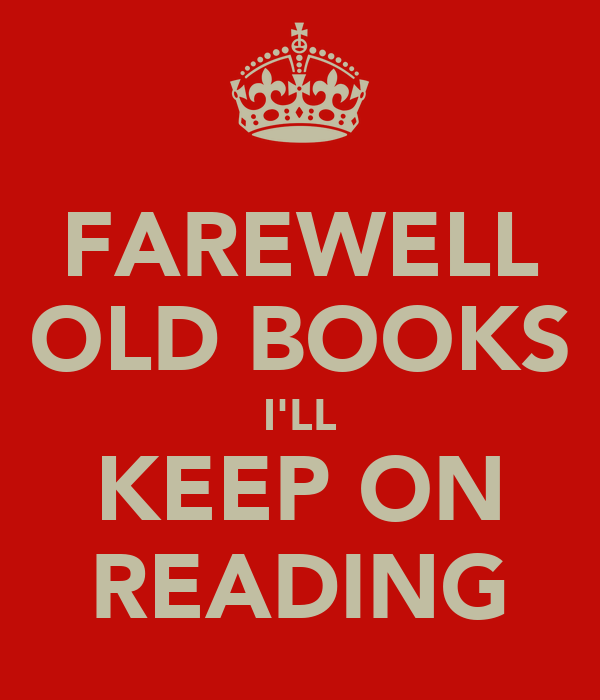 FAREWELL OLD BOOKS I'LL KEEP ON READING
