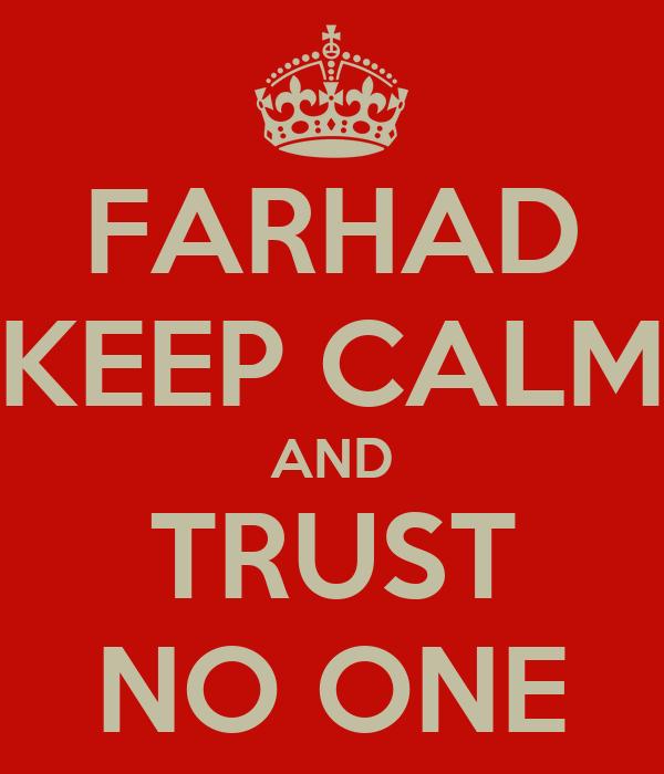 FARHAD KEEP CALM AND TRUST NO ONE