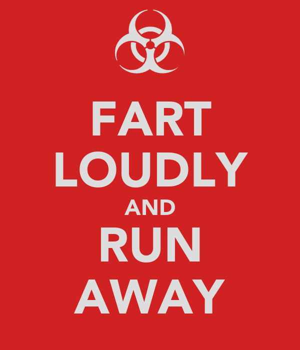 FART LOUDLY AND RUN AWAY