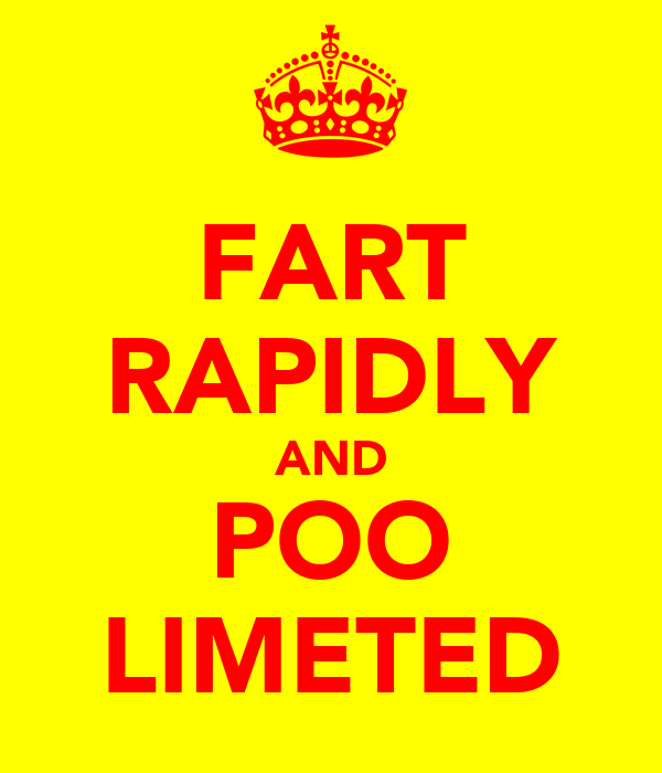 FART RAPIDLY AND POO LIMETED