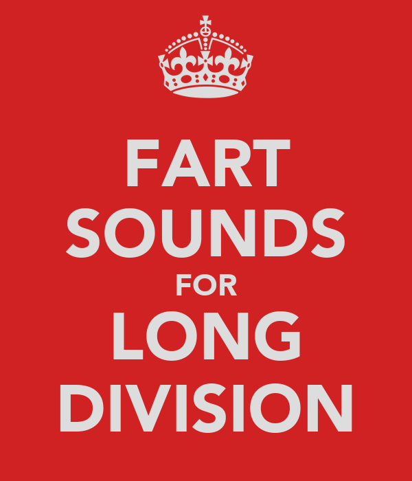 FART SOUNDS FOR LONG DIVISION