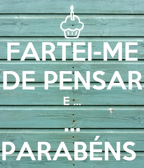 FARTEI-ME DE PENSAR E ... ... PARABÉNS