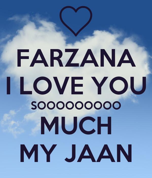 FARZANA I LOVE YOU SOOOOOOOOO MUCH MY JAAN