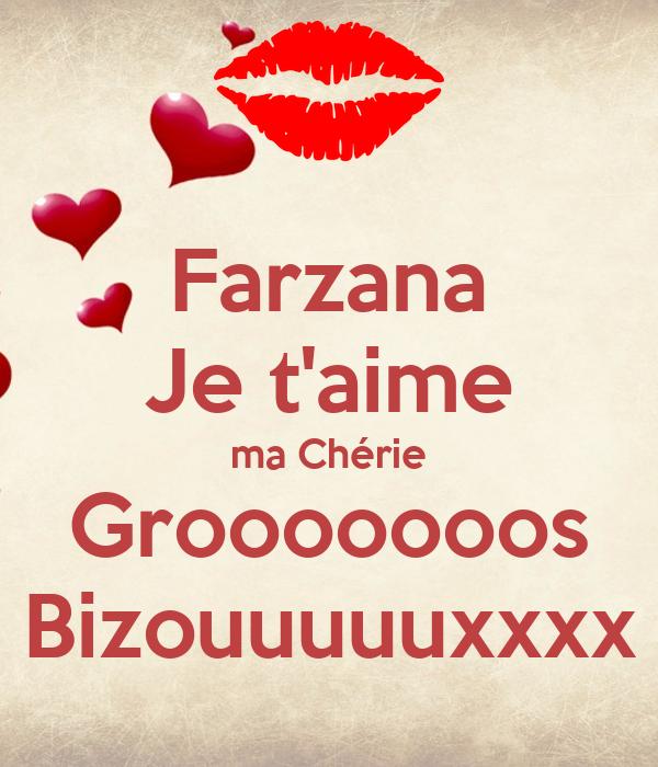 Farzana Je t'aime ma Chérie Grooooooos Bizouuuuuxxxx