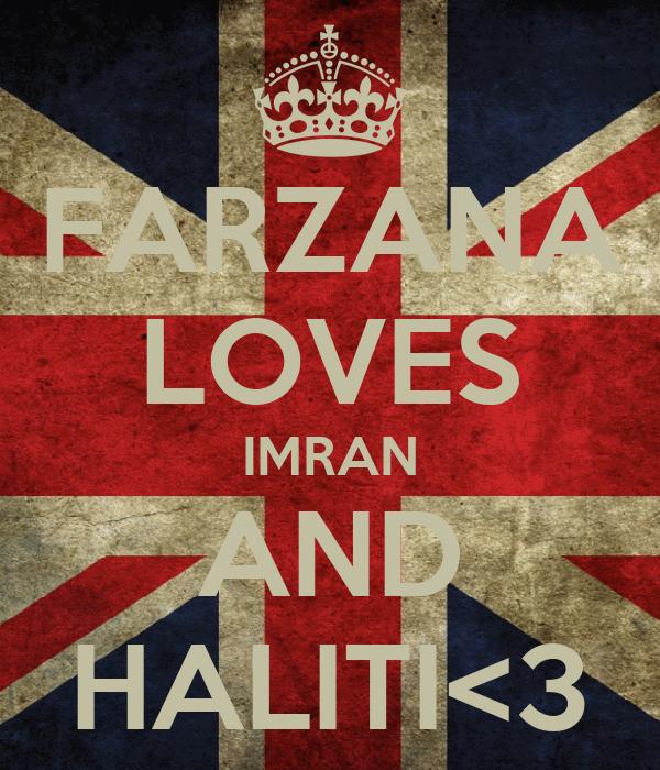 FARZANA LOVES IMRAN AND HALITI<3