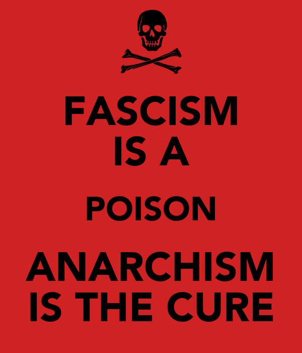 FASCISM IS A POISON ANARCHISM IS THE CURE
