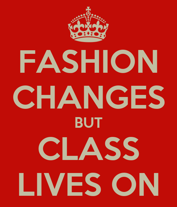 FASHION CHANGES BUT CLASS LIVES ON