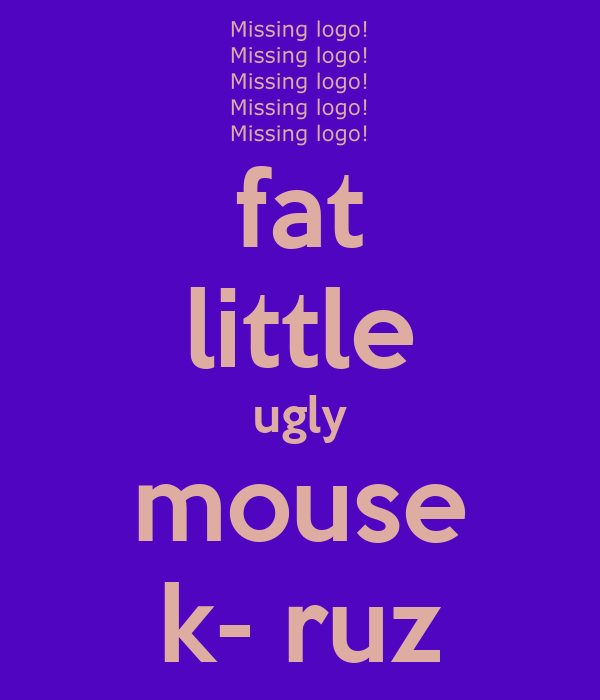fat little ugly mouse k- ruz
