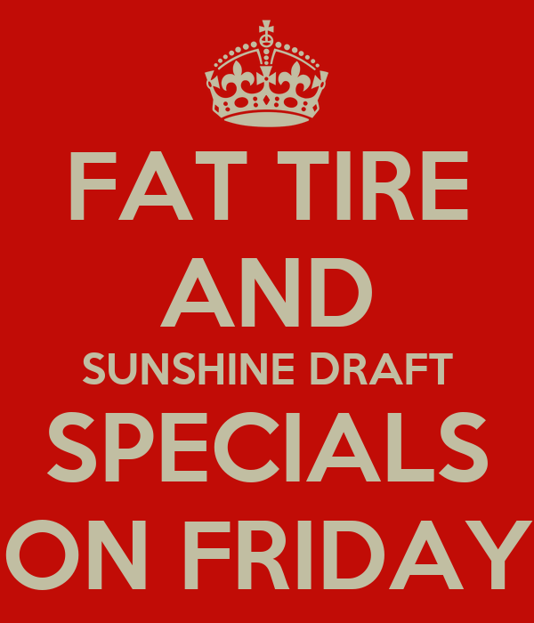 FAT TIRE AND SUNSHINE DRAFT SPECIALS ON FRIDAY