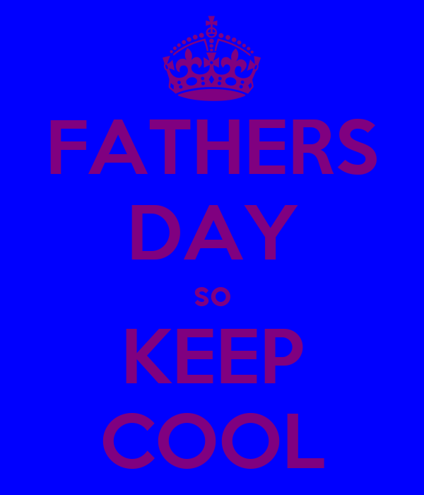 FATHERS DAY so KEEP COOL