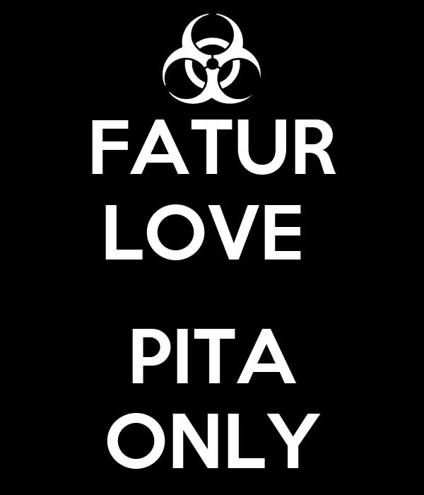 FATUR LOVE   PITA ONLY