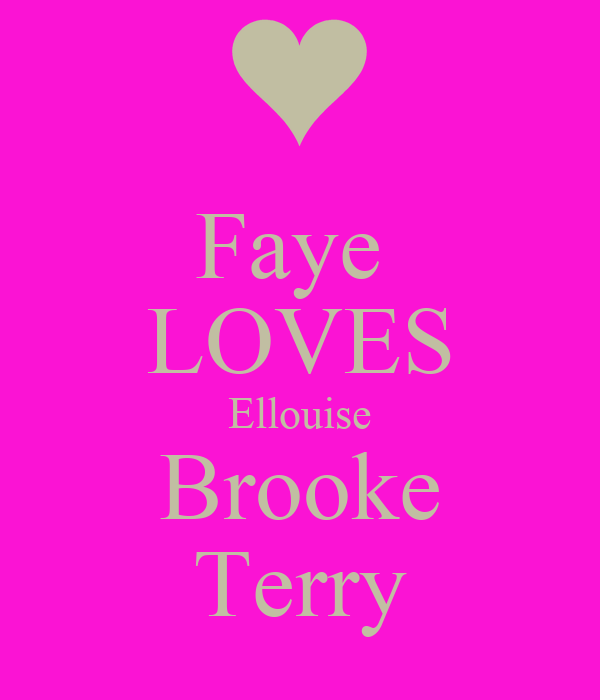 Faye  LOVES Ellouise Brooke Terry