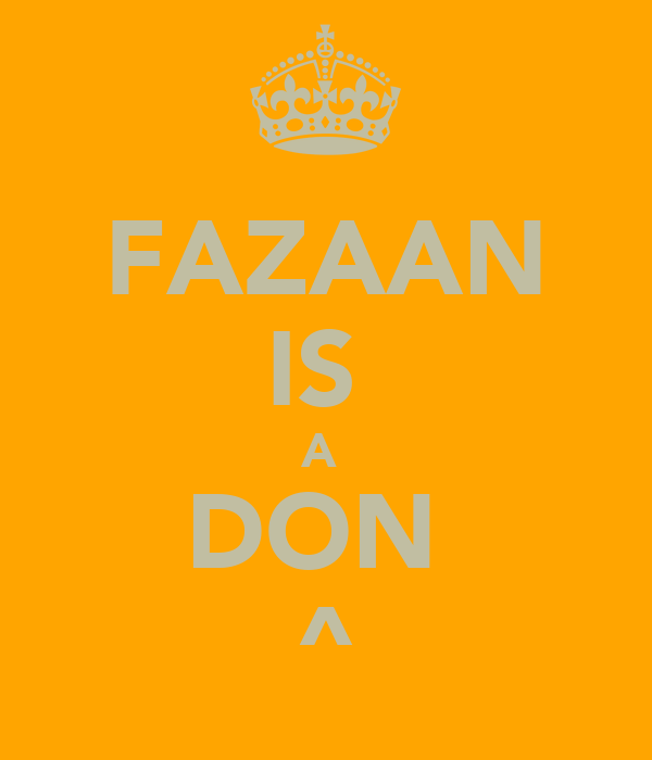 FAZAAN IS  A  DON  ^