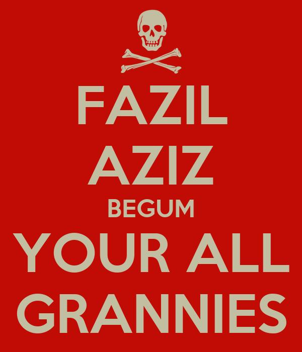 FAZIL AZIZ BEGUM YOUR ALL GRANNIES