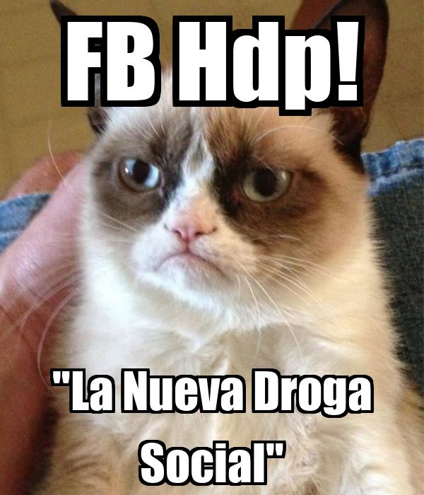 """FB Hdp! """"La Nueva Droga Social"""""""