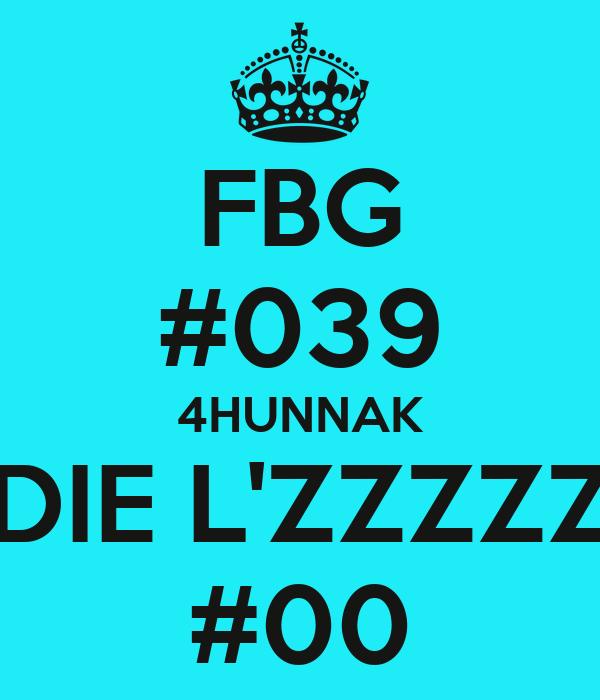 FBG #039 4HUNNAK DIE L'ZZZZZ #00