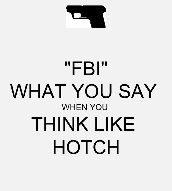 """FBI"" WHAT YOU SAY  WHEN YOU  THINK LIKE  HOTCH"