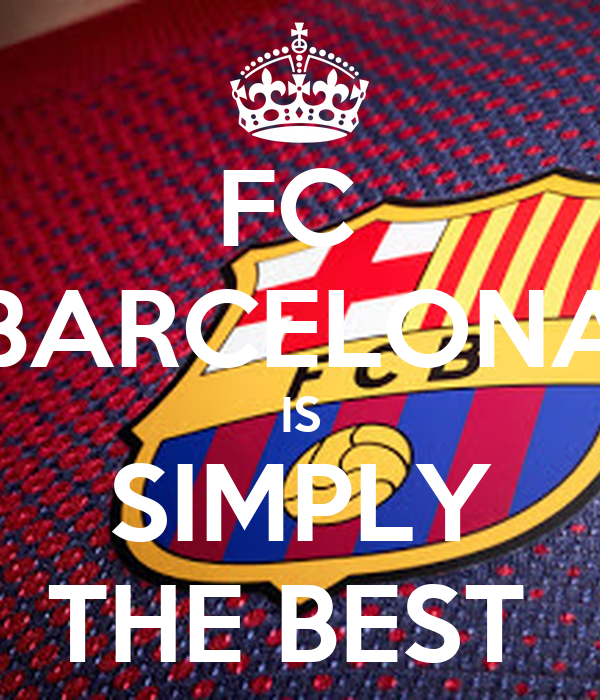 FC  BARCELONA IS SIMPLY THE BEST
