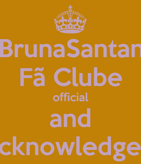 FCBrunaSantana0 Fã Clube official and acknowledged