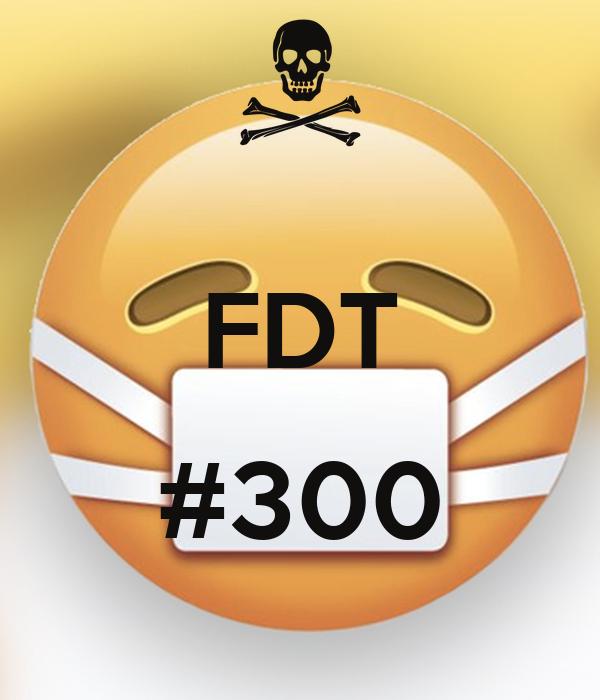 FDT  #300