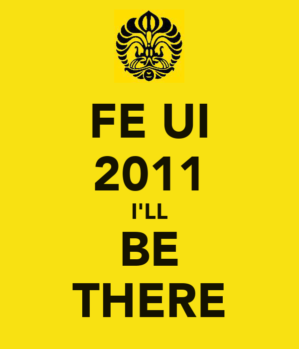 FE UI 2011 I'LL BE THERE