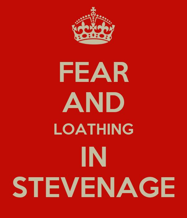 FEAR AND LOATHING IN STEVENAGE