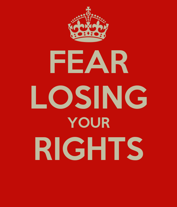 FEAR LOSING YOUR RIGHTS