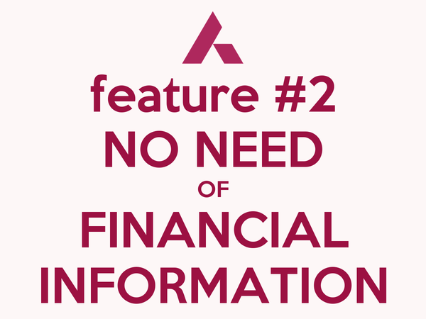feature #2 NO NEED OF FINANCIAL INFORMATION