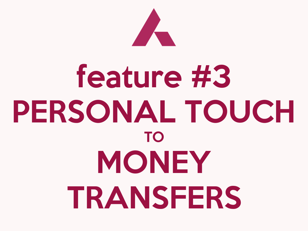 feature #3 PERSONAL TOUCH TO MONEY TRANSFERS