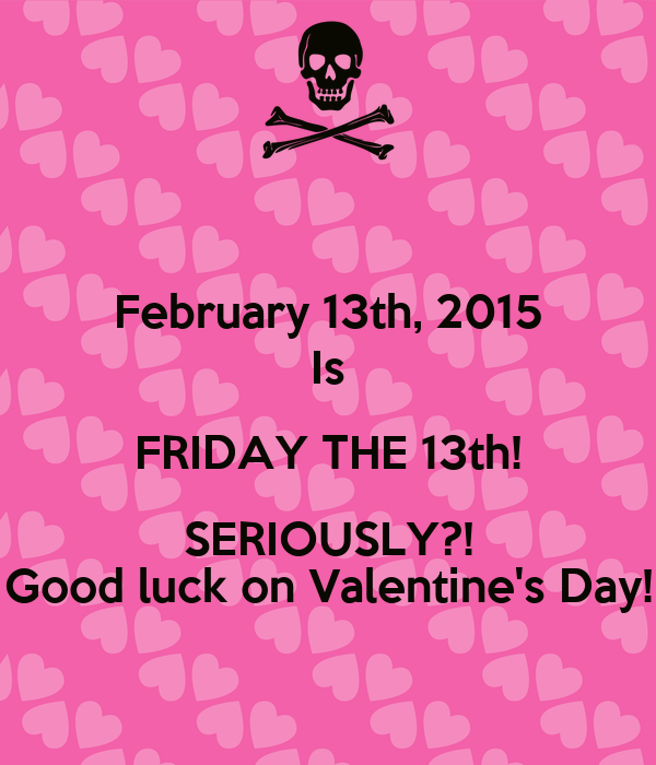 February 13th 2015 Is Friday The 13th Seriously Good