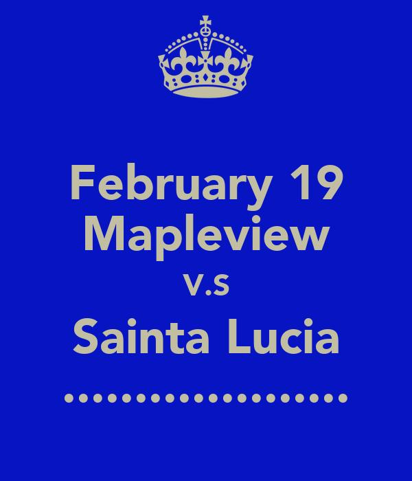 February 19 Mapleview V.S Sainta Lucia ....................