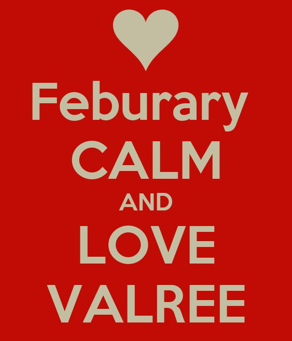 Feburary  CALM AND LOVE VALREE