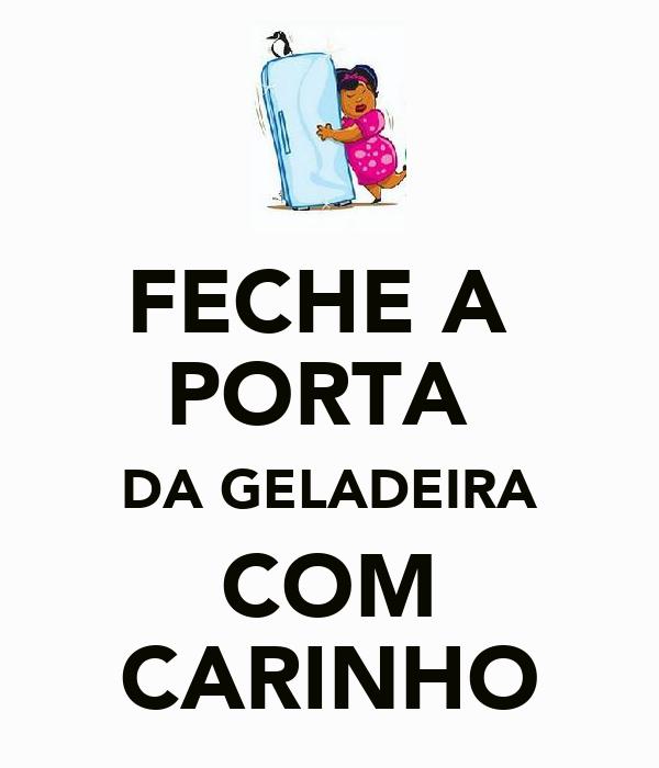 FECHE A  PORTA  DA GELADEIRA COM CARINHO