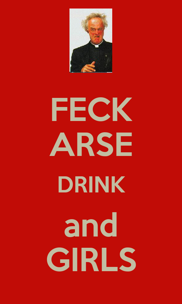 FECK ARSE DRINK and GIRLS