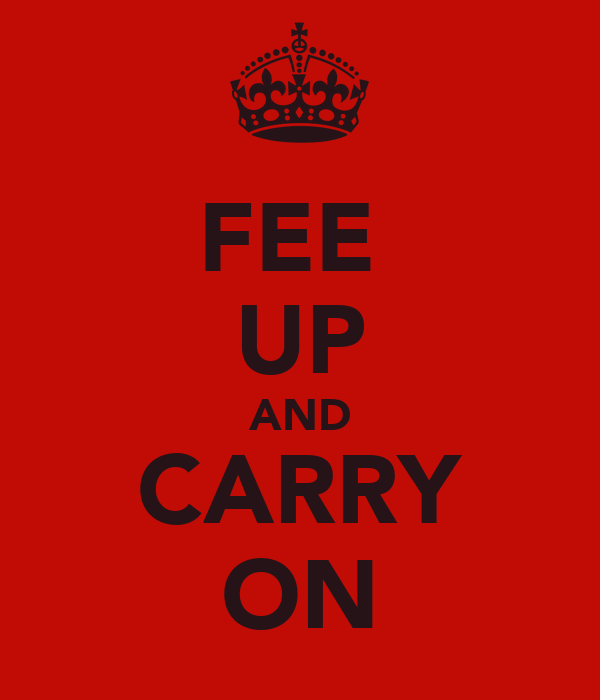 FEE  UP AND CARRY ON